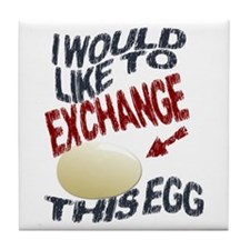 I Would Like To Exchange This Egg Tile Coaster