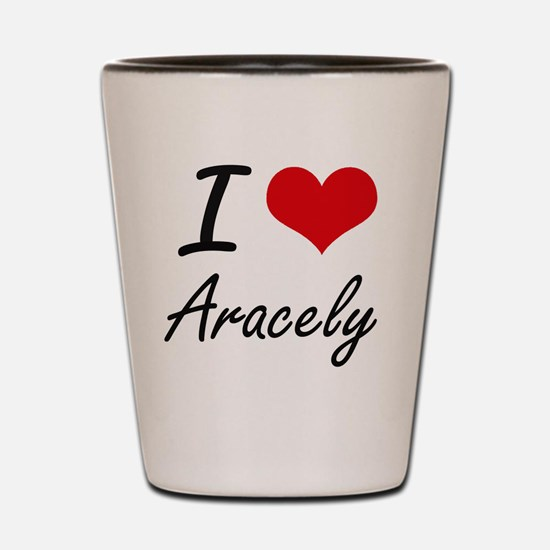 I Love Aracely artistic design Shot Glass