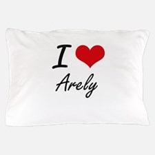I Love Arely artistic design Pillow Case