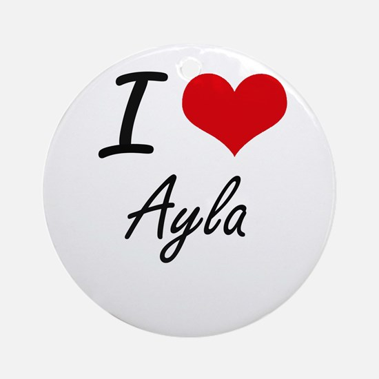 I Love Ayla artistic design Round Ornament