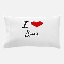 I Love Bree artistic design Pillow Case