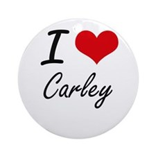 I Love Carley artistic design Round Ornament