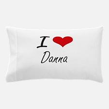I Love Danna artistic design Pillow Case