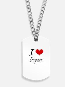 I Love Dayana artistic design Dog Tags
