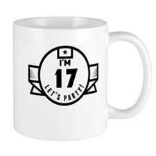 Im 17 Lets Party! Mugs