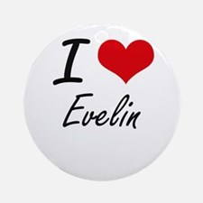 I Love Evelin artistic design Round Ornament