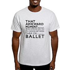 Ballet Dance Awkward Designs T-Shirt