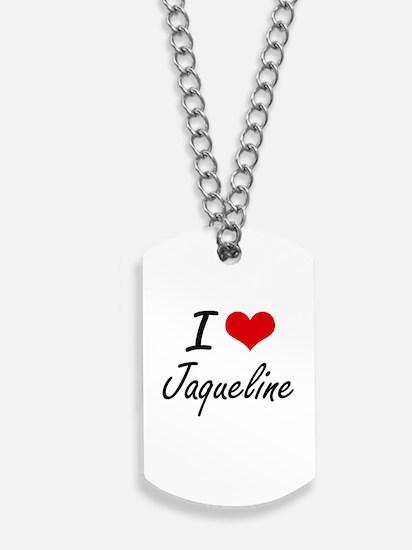 I Love Jaqueline artistic design Dog Tags