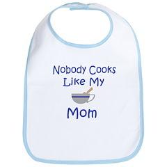 Nobody Cooks Like My Mom Bib