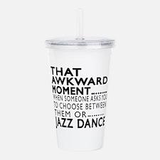 Jazz Dance Awkward Des Acrylic Double-wall Tumbler