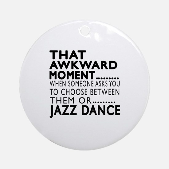 Jazz Dance Awkward Designs Round Ornament