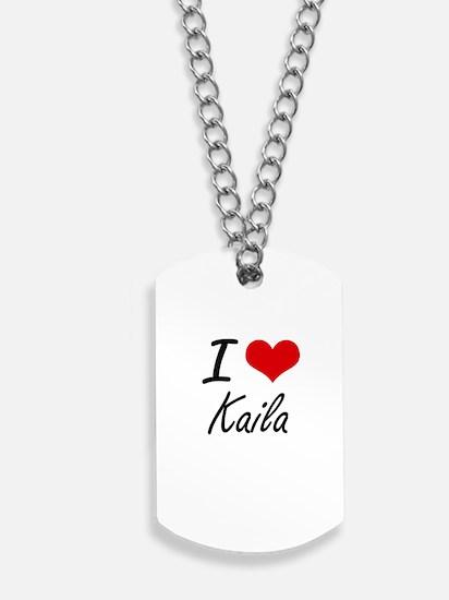 I Love Kaila artistic design Dog Tags