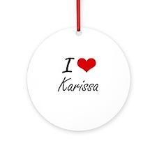 I Love Karissa artistic design Round Ornament