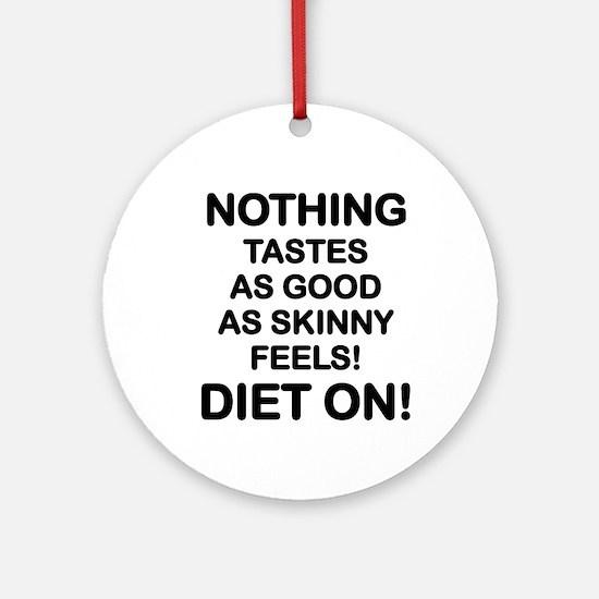 DIET -  NOTHING TASTE LIKE SKINNY F Round Ornament