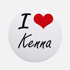 I Love Kenna artistic design Round Ornament
