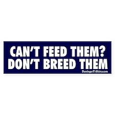 Can't Feed Them? Bumper Bumper Sticker