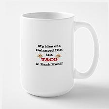 MY IDEA OF A BALANCED DIES IS A TACO IN Mug