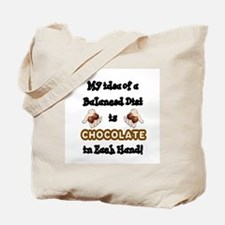 MYIDEA OF A BALANCED DIET IS CHOCOLATE IN Tote Bag