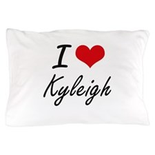 I Love Kyleigh artistic design Pillow Case