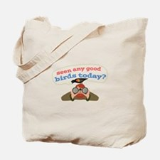 Seen Any Birds Tote Bag