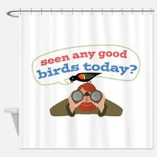 Seen Any Birds Shower Curtain
