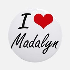 I Love Madalyn artistic design Round Ornament