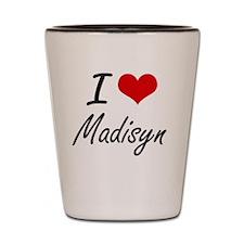 I Love Madisyn artistic design Shot Glass