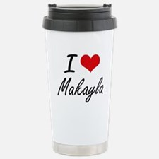 I Love Makayla artistic Travel Mug