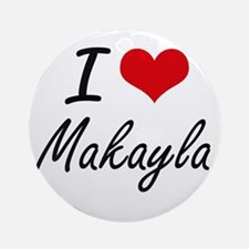 I Love Makayla artistic design Round Ornament