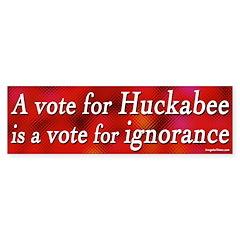 Huckabee a Vote for Ignorance bumpersticker