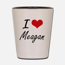 I Love Meagan artistic design Shot Glass
