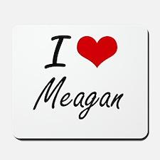 I Love Meagan artistic design Mousepad