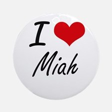 I Love Miah artistic design Round Ornament