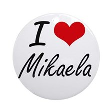 I Love Mikaela artistic design Round Ornament