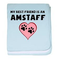 My Best Friend Is An AmStaff baby blanket