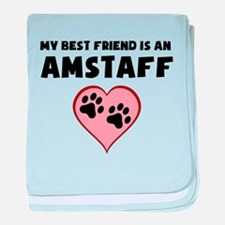 My Best Friend Is An AmStaff baby blanket