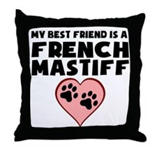 My Best Friend Is A French Mastiff Throw Pillow