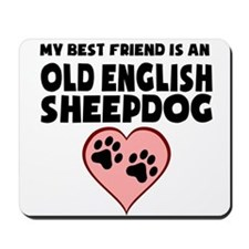My Best Friend Is An Old English Sheepdog Mousepad