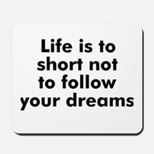 Life is to short not to follo Mousepad