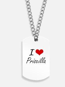 I Love Priscilla artistic design Dog Tags