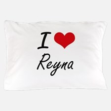 I Love Reyna artistic design Pillow Case