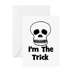 I'm The Trick (skull) Greeting Card