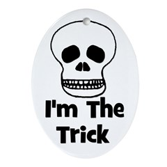 I'm The Trick (skull) Oval Ornament