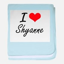 I Love Shyanne artistic design baby blanket