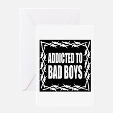 Addicted to bad boys Greeting Cards