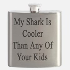 My Shark Is Cooler Than Any Of Your Kids  Flask