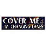 Cover Me... Changing Lanes Bumper Sticker