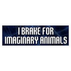 I Brake for Imaginary Animals Bumper Bumper Sticker