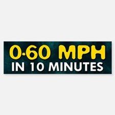 0-60 in 10 Minutes Bumper Bumper Bumper Sticker