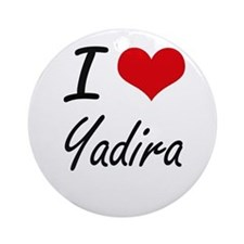 I Love Yadira artistic design Round Ornament